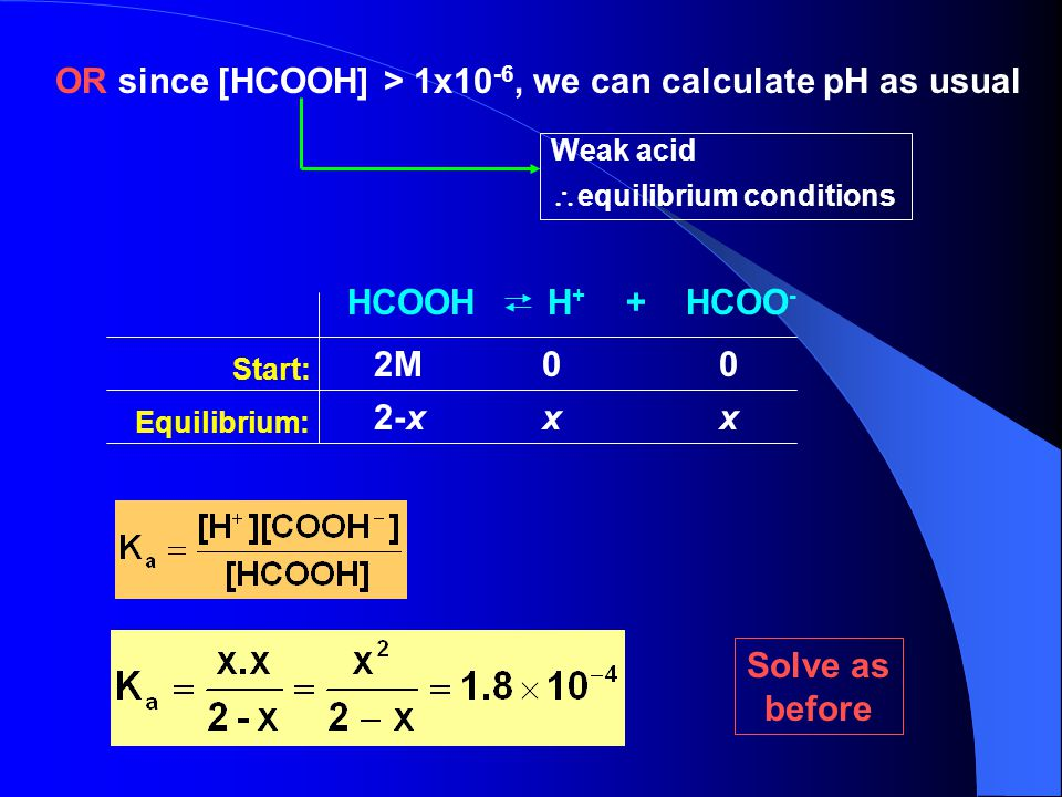 OR since [HCOOH] > 1x10-6, we can calculate pH as usual